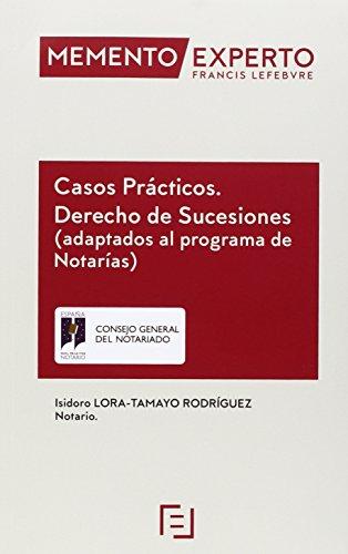 Memento Experto Casos Prácticos. Derecho de Sucesiones: Adaptados al programa de Notarías