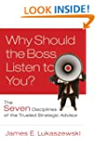 Why Should the Boss Listen to You?: The Seven Disciplines of the Trusted Strategic Advisor (J-B International Association of Business Communicators)