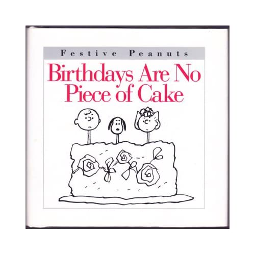 Birthdays Are No Piece of Cake (Festive Peanuts series), Schulz, Charles M.