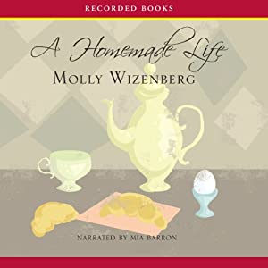 A Homemade Life: Stories and Recipes from My Kitchen Table | [Molly Wizenberg]