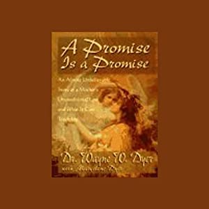 A Promise is a Promise: An Almost Unbelievable Story of a Mother's Unconditional Love and What It Can Teach Us | [Dr. Wayne W. Dyer, Marcelene Dyer]