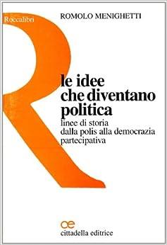 Le idee che diventano politica. Linee di storia dalla polis alla
