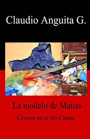 La modelo de Matias. Crímen en el río Cautín (La modelo de Matías