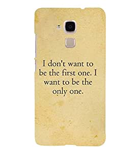 I Want To Be The Only One 3D Hard Polycarbonate Designer Back Case Cover for Huawei Honor 5C : Huawei Honor 7 Lite : Huawei GT3