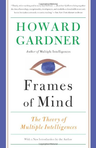Frames of Mind: The Theory of Multiple Intelligences by Howard Gardner