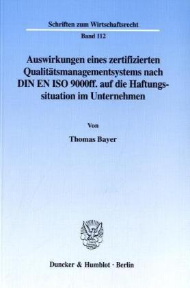 Auswirkungen Eines Zertifizierten Qualitätsmanagementsystems Nach Din En Iso 9000Ff. Auf Die Haftungssituation Im Unternehmen. Mit Tab. (Schriften Zum Wirtschaftsrecht; Wr 112)