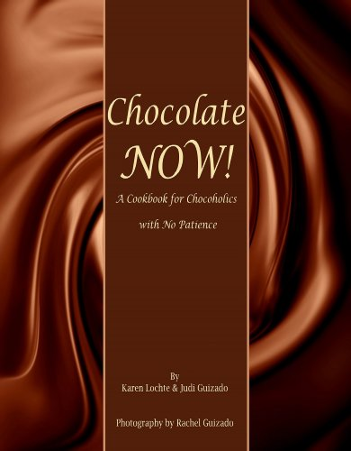 Free Kindle Book : Chocolate Now!: A Cookbook for Chocoholics with No Patience