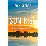 Sun Rise: Suncor, The Oil Sands And The Future Of Energyby Rick George