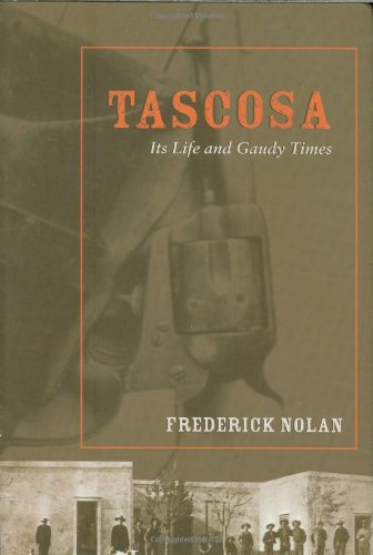 Tascosa: Its Life and Gaudy Times