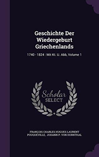 Geschichte Der Wiedergeburt Griechenlands: 1740 - 1824 : Mit Kt. U. Abb, Volume 1