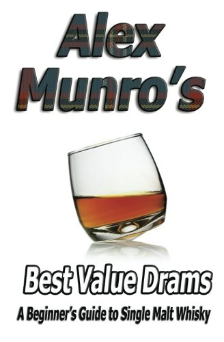 Alex Munro's Best Value Drams: A Beinner's Guide to Single Malt Whisky by Sgt Alex Munro, William H.S. McIntyre