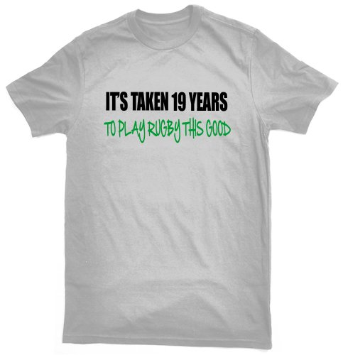 It's taken 19 years to play rugby this good T-shirt - ideal birthday gift for 19 year old rugby player