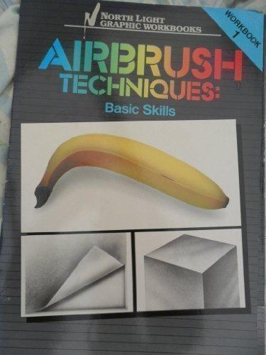 Airbrush Techniques: Basic Skills Workbook 1 (North Light Graphic Workbooks) (v. 1)
