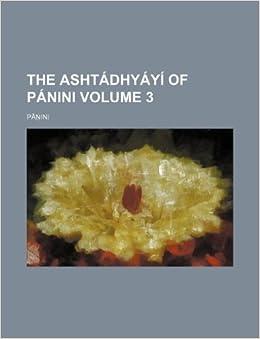 The Ashtádhyáyí of Pánini Volume 3: Panini: 9781130347630: Amazon
