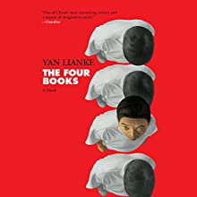 The Four Books (       UNABRIDGED) by Yan Lianke, Carlos Rojas - translator Narrated by George Backman