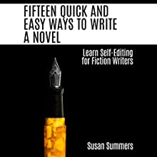 Fifteen Quick and Easy Ways to Write a Novel: Learn Self-Editing for Fiction Writers (       UNABRIDGED) by Susan Summers Narrated by Taylor Wilson