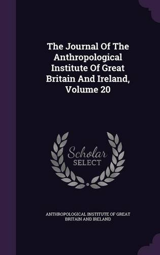 The Journal Of The Anthropological Institute Of Great Britain And Ireland, Volume 20