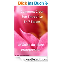 Comment Cr�er Son Entreprise en 7 �tapes? Le guide (French Edition)