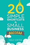 img - for 20 Simple Shortcuts to Small Business Success: Marketing, Mindset, Money and Productivity Tips to Help You Run Your Business Better book / textbook / text book