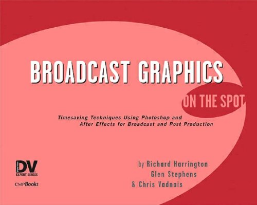3D Book Broadcast Graphics On the Spot : Timesaving Techniques Using Photoshop and After Effects for Broadcast and Post Production
