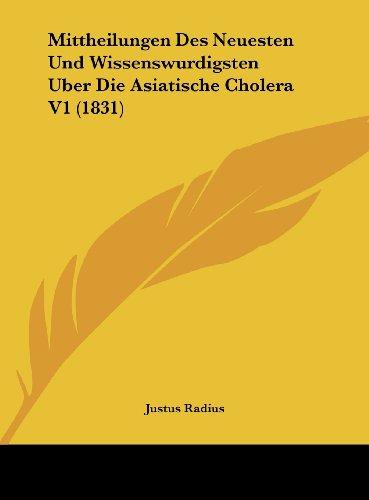 Mittheilungen Des Neuesten Und Wissenswurdigsten Uber Die Asiatische Cholera V1 (1831)