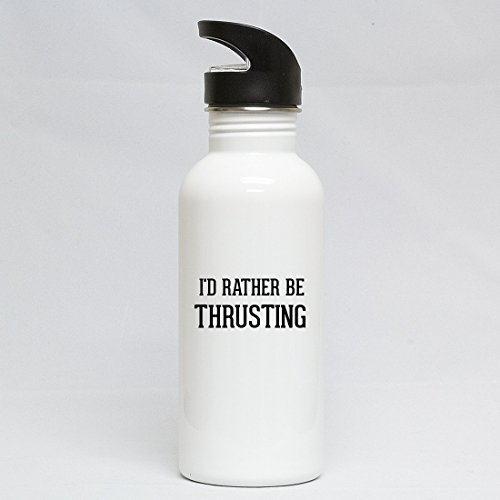 I'd Rather Be Thrusting - White 20oz Water Bottle