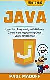 Java: Learn Java Programming With Ultimate Zero to Hero Programming Crash Course for Beginners (Java, Java Programming Lan...