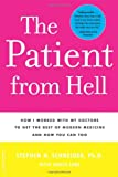 img - for Patient from Hell: How I Worked with my Doctors to get the Best of Modern Medicine and How you Can Too book / textbook / text book