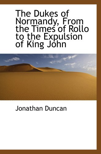The Dukes of Normandy, From the Times of Rollo to the Expulsion of King John PDF