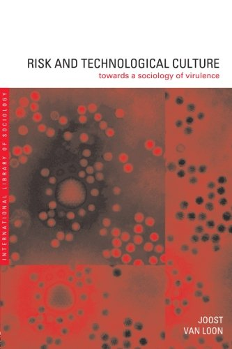 Risk and Technological Culture: Towards a Sociology of Virulence (International Library of Sociology)