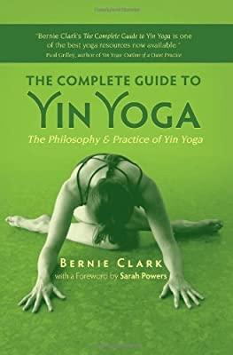 The Complete Guide To Yin Yoga The Philosophy And Practice Of Yin Yoga by White Cloud Press