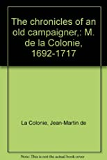 The Chronicles of an Old Campaigner: M. De La Colonie, 1692-1717 (1904)