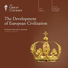 The Development of European Civilization Lecture Auteur(s) :  The Great Courses Narrateur(s) : Professor Kenneth R. Bartlett