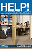 img - for Help! I'm a Small-Group Leader!: 50 Ways to Lead Teenagers Into Animated & Purposeful Discussions [HELP IM A SMALL-GROUP LEADER] book / textbook / text book