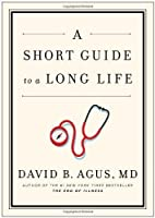 A Short Guide to a Long Life by Agus M.D., David B. (2014) Hardcover