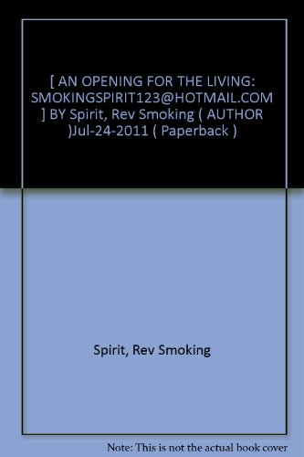 an-opening-for-the-living-smokingspirit123hotmail-by-rev-smoking-spirit-published-july-2011