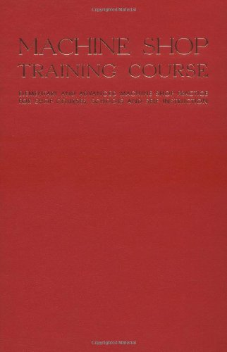 Machine Shop Training Course, Vol. 1: Elementary and Advanced Machine Shop Practice for Shop Courses, Schools and Self-Instruction (Advanced Machine Work compare prices)