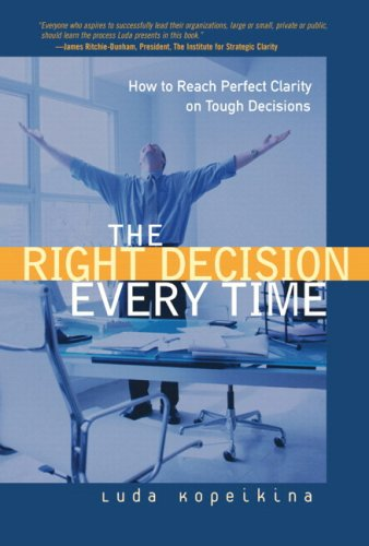 The Right Decision Every Time: How to Reach Perfect Clarity on Tough Decisions(paperback)
