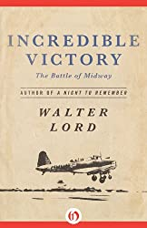 Incredible Victory: The Battle of Midway (Open Road)