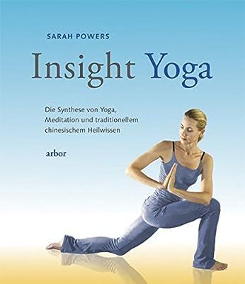 Insight-Yoga: Die Synthese von Yoga, Meditation und traditionellem chinesischem Heilwissen