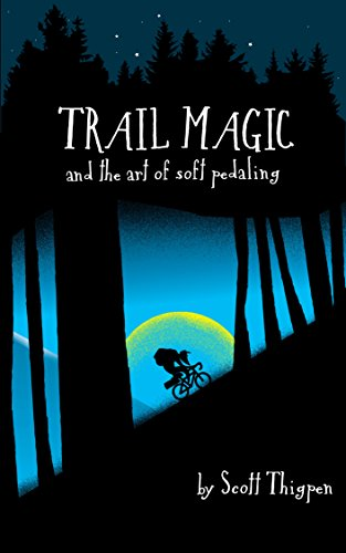 Scott Thigpen - Trail Magic and the Art of Soft Pedaling: Mountain biking 3,000 miles along the Continental Divide (English Edition)