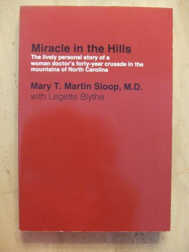 Miracle in the Hills  The Lively Personal Story of a Woman Doctor's Forty-Year Crusade in the Mountains of North Carolina, Mary T. Sloop & Legette Blythe