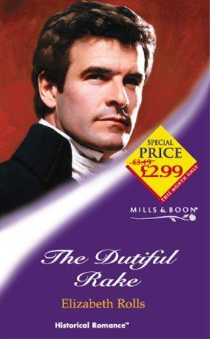 The Dutiful Rake (Mills & Boon Historical) by Rolls Elizabeth (2002-06-07) Paperback PDF