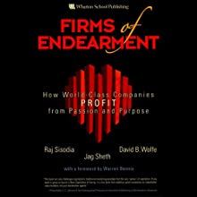 Firms of Endearment: How World-Class Companies Profit from Passion and Purpose (       UNABRIDGED) by Rajendra S. Sisodia, David B. Wolfe, Jagdish N. Sheth Narrated by Stow Lovejoy