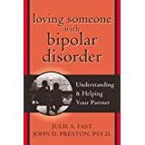 Loving Someone with Bipolar Disorder: Understanding and Helping Your Partner ~ John Preston