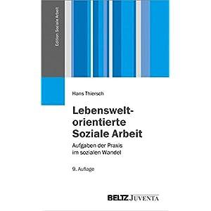 Lebensweltorientierte Soziale Arbeit: Aufgaben der Praxis im sozialen Wandel (Edition Soziale Arbeit