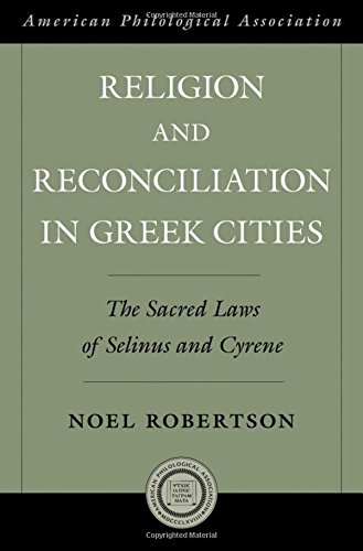 Religion and Reconciliation in Greek Cities: The Sacred Laws of Selinus and Cyrene (American Philological Association Am