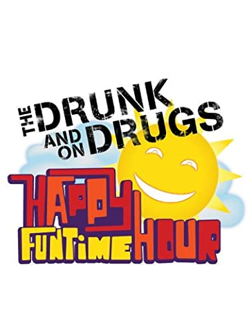 Drunk and on Drugs Happy Funtime Hour