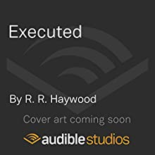 Executed: Extracted, Book 2 Audiobook by R. R. Haywood Narrated by To Be Announced