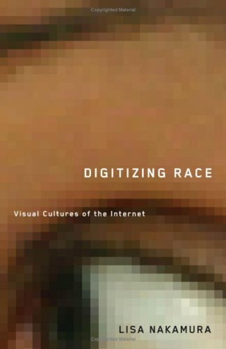 Digitizing Race: Visual Cultures of the Internet (Electronic Mediations)